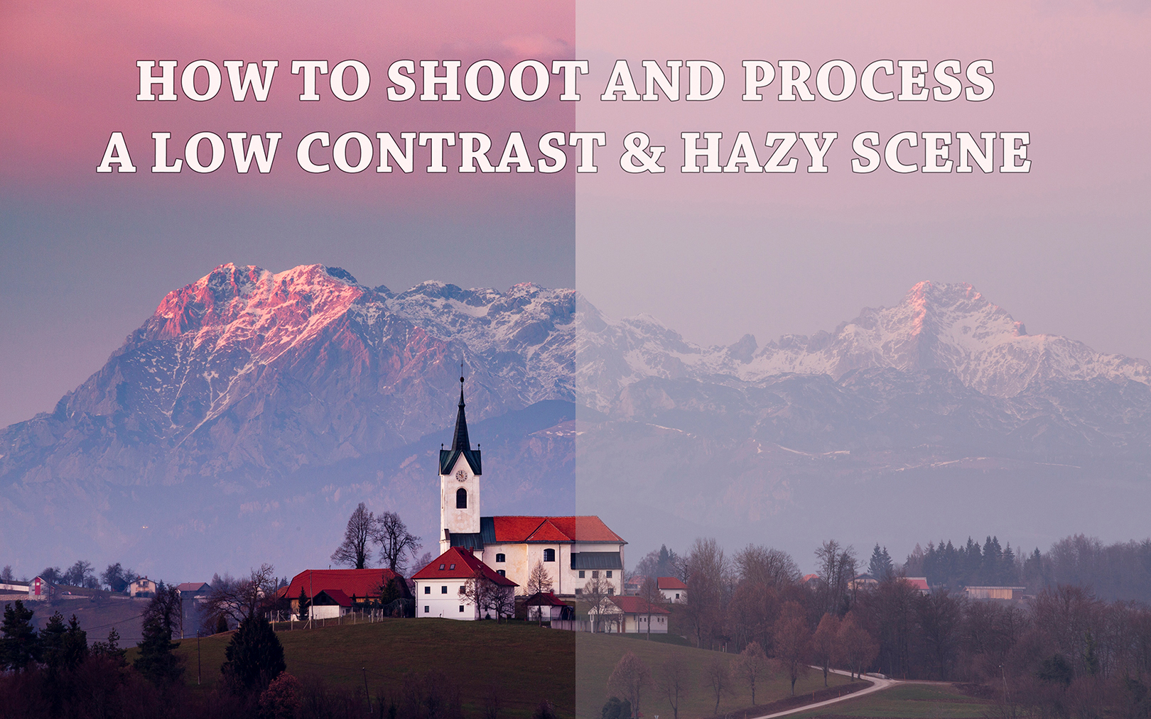 How to photograph and process low contrast and hazy scenes